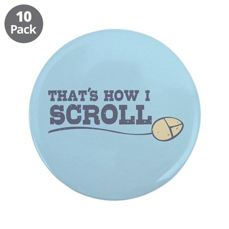 """That's How I Scroll 3.5"""" Button (10 pack)"""