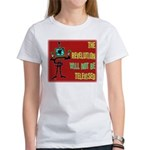 The Revolution Will Not Be Te Women's T-Shirt