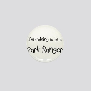 I'm training to be a Park Ranger Mini Button