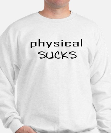 Physical Sucks Sweatshirt