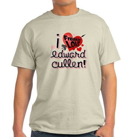 Freakin LOVE Edward Cullen! Light T-Shirt