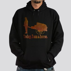 Today, I am a horse Hoodie (dark)