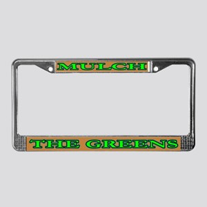 MULCH THE GREENS! License Plate Frame