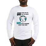Goats can do Better Long Sleeve T-Shirt