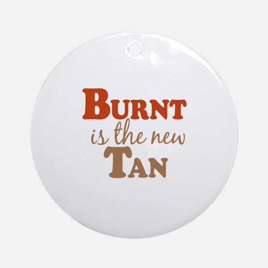 Burnt is the new Tan Ornament (Round)