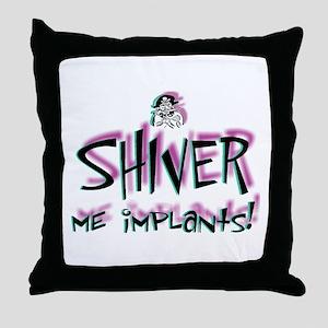 Shiver Me Implants - Throw Pillow
