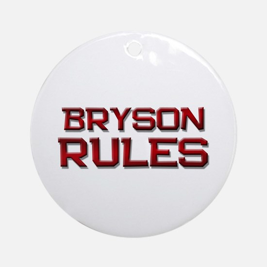 bryson rules Ornament (Round)