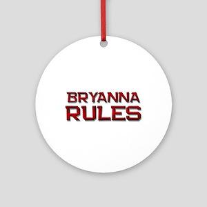 bryanna rules Ornament (Round)