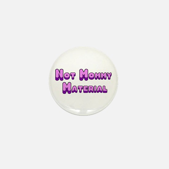 Not Mommy Material Mini Button