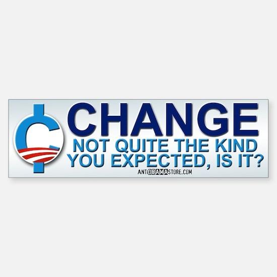 "Not the ""Change"" you expected? Bumper Bumper Bumper Sticker"