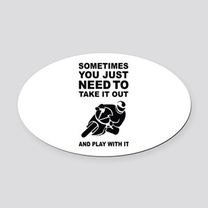 Take It Out And Play With It Oval Car Magnet