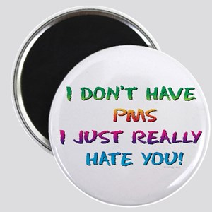 I don't have PMS! Magnet