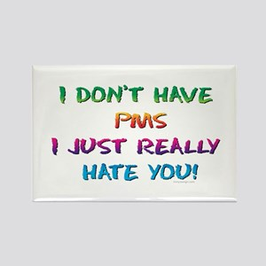I don't have PMS! Rectangle Magnet