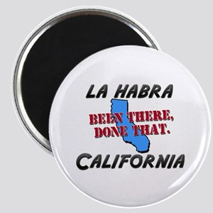 la habra california - been there, done that Magnet