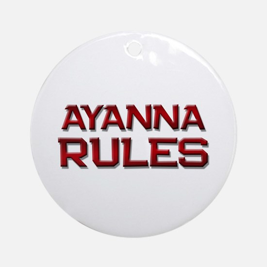 ayanna rules Ornament (Round)
