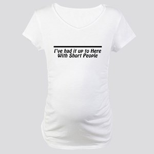 I've had it up to here With S Maternity T-Shirt