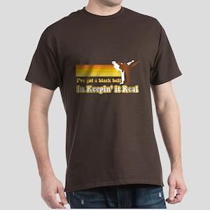 Black Belt in Keepin It Real Dark T-Shirt