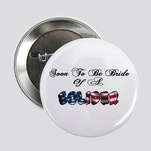 """Soon To Be Bride Of A Soldier 2.25"""" Button"""
