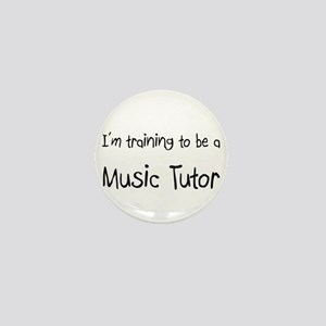 I'm training to be a Music Tutor Mini Button