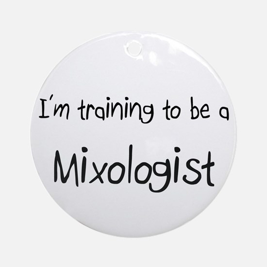 I'm training to be a Mixologist Ornament (Round)