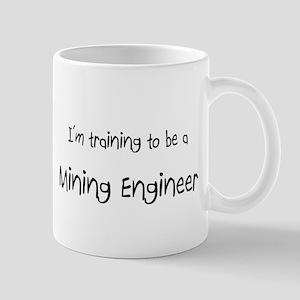 I'm training to be a Mining Engineer Mug
