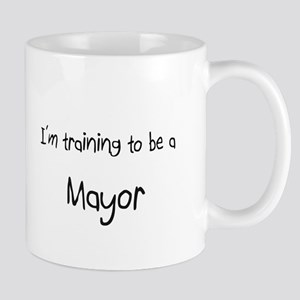 I'm training to be a Mayor Mug