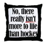 More to life, hockey Throw Pillow