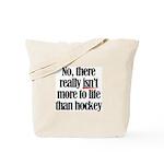 More to life, hockey Tote Bag