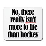 More to life, hockey Mousepad