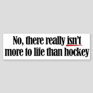 More to life, hockey Bumper Sticker