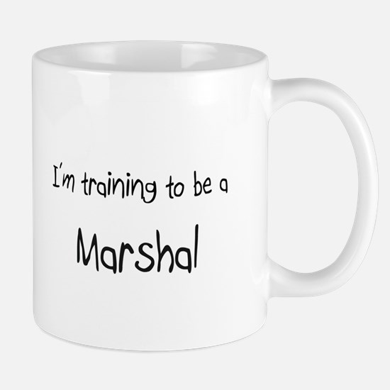 I'm training to be a Marshal Mug