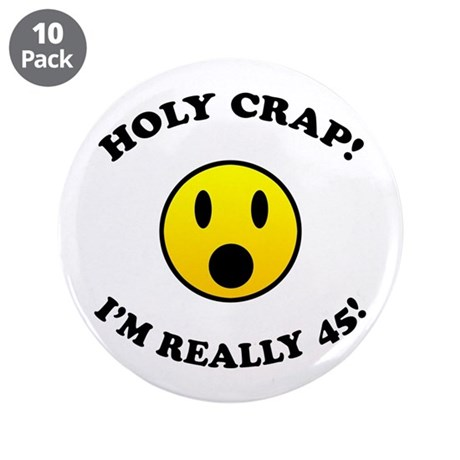 """45th Birthday Gag Gifts 3.5"""" Button (10 pack)"""