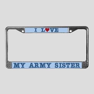 I Love My Army Sister License Plate Frame