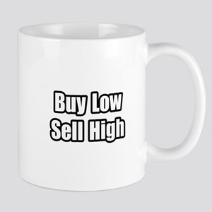 """Buy Low, Sell High"" Mug"
