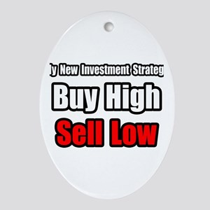 """""""Buy High, Sell Low"""" Oval Ornament"""