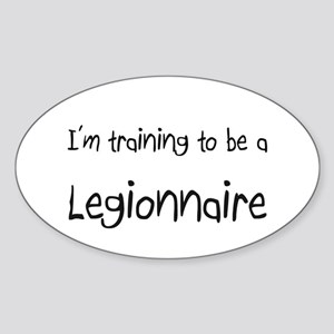 I'm training to be a Legionnaire Oval Sticker