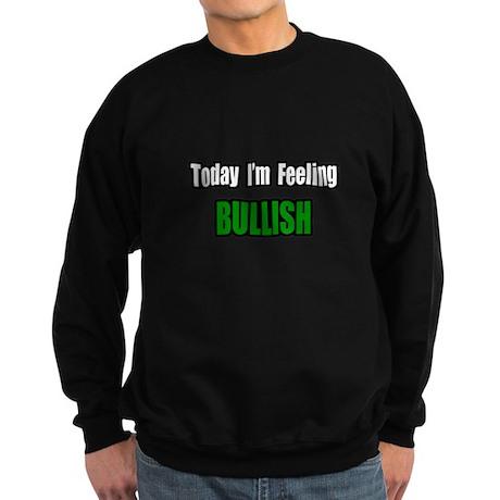 """""""I'm Feeling Bullish"""" Sweatshirt (dark)"""