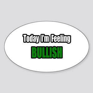 """I'm Feeling Bullish"" Oval Sticker"