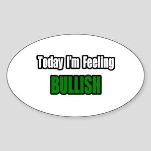 """I'm Feeling Bullish"" Oval Sticker"