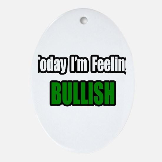 """""""I'm Feeling Bullish"""" Oval Ornament"""
