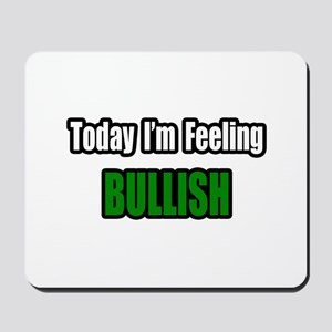 """I'm Feeling Bullish"" Mousepad"