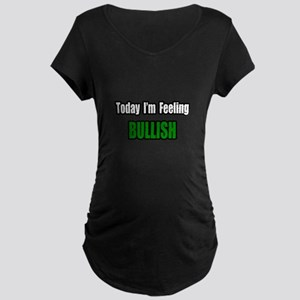 """I'm Feeling Bullish"" Maternity Dark T-Shirt"