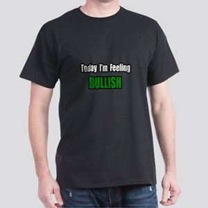 """I'm Feeling Bullish"" Dark T-Shirt"