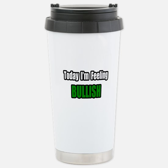 """I'm Feeling Bullish"" Stainless Steel Travel Mug"
