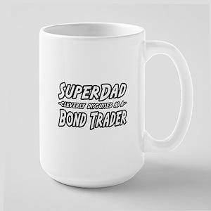 """""""Super Dad...Bond Trader"""" Large Mug"""
