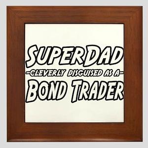 """""""Super Dad...Bond Trader"""" Framed Tile"""