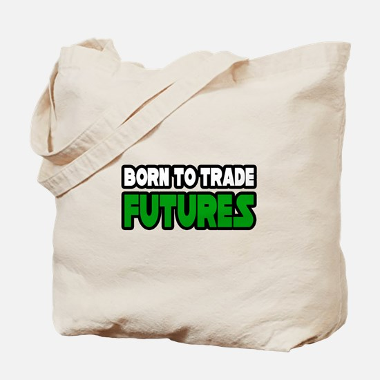 """Born To Trade Futures"" Tote Bag"