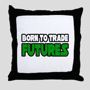 """Born To Trade Futures"" Throw Pillow"
