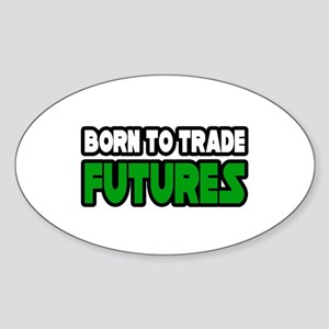 """Born To Trade Futures"" Oval Sticker"