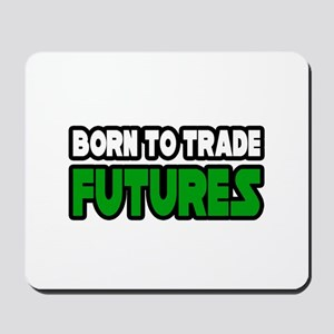 """Born To Trade Futures"" Mousepad"
